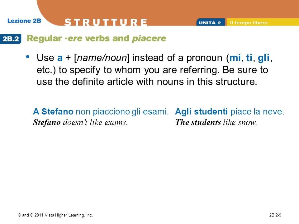 Use a + [name/noun] instead of a pronoun (mi, ti, gli, etc